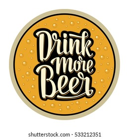 Coaster for glass with alcohol drinks. Drink more Beer lettering. Vector illustration. Advertising design for pub on yellow background