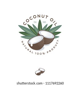 Coconut oil logo. Nature product coconut oil emblem. Ripe coco and half coconut and leaves with letters. Engraving style.
