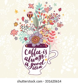 Coffee is always a good idea. Bright concept card with tea of coffee and lovely burst made of flowers, clouds, birds, hearts, air balloon, leafs and stars in vector
