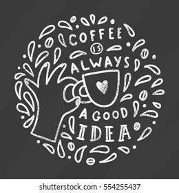 Coffee is always a good idea. Chalk art on a black board. Vector hand drawn illustration.