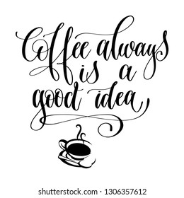Coffee is always a good idea.  Hand drawn lettering phrase. Typographic Decorative