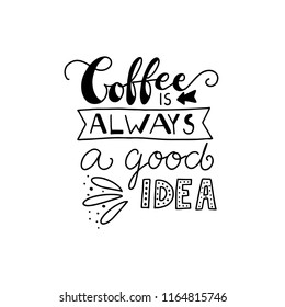 Coffee is always a good idea lettering typography.  Hand drawn lettering phrase. Modern motivating calligraphy decor. Scrapbooking or journaling card with quote.