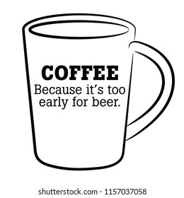 Coffee. Because it's too early for beer.