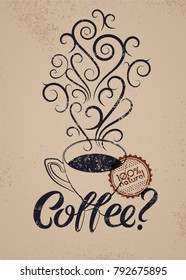 Coffee calligraphic grunge vintage style poster. Cup of hot coffee with stylized steam. Retro vector illustration.