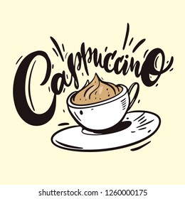 Coffee Cappuccino phrase handwritten vector lettering and illustration. Motivational typography poster for coffee shop. Isolated on background.