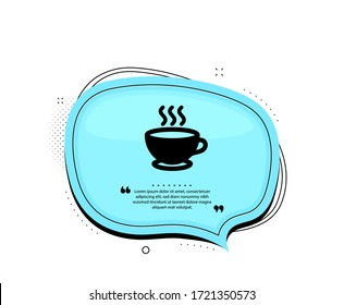 Coffee cup icon. Quote speech bubble. Hot cappuccino sign. Tea drink mug symbol. Quotation marks. Classic coffee cup icon. Vector