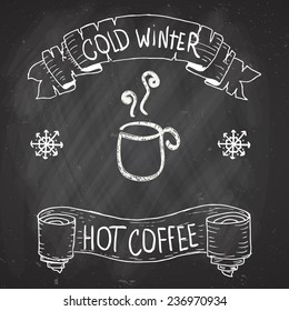 Coffee cup and ribbon with  text Cold winter, hot coffee on black chalkboard.  Vector, EPS 10