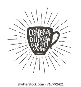 Coffee cup silhouette with lettering Coffee is always a good idea and vintage sun rays. Vector illustration with handdrawn coffee quote for poster, t-shirt print, menu design.