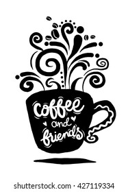 Coffee and friends  Lettering on coffee cup shape set. Modern calligraphy style quote about coffee .vector illustration