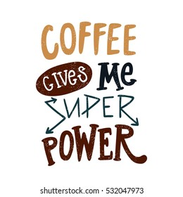 Coffee gives me superpower. Decorative hand drawn lettering, letter, quote. Vector hand-painted illustration, inscription. Morning coffee. Coffee break vintage illustration. Brown color.