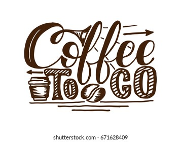 Coffee to go hand draw logo illustration with lettering, vector