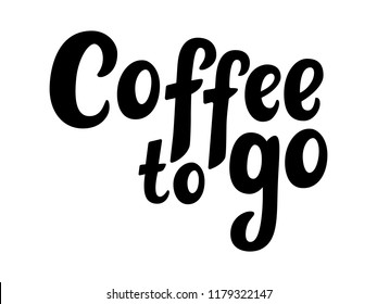 Coffee to go hand sketched lettering poster, brush calligraphy. Drawn art sign. For logotype, badge, icon, card, postcard, logo, banner, tag. Vector illustration.