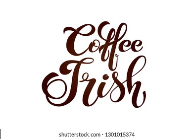 Coffee irish. Handwritten lettering design elements. Template and concept for cafe, menu, coffee house, shop advertising, coffee shop.