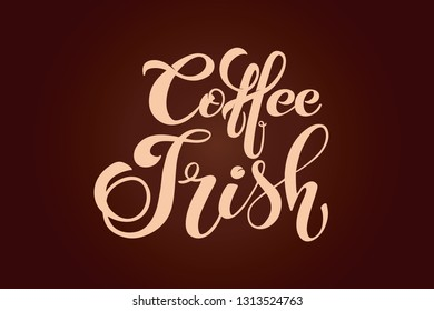 Coffee irish. Handwritten lettering design elements. Template and concept for cafe, menu, coffee house, shop advertising, coffee shop. Vector illustration.