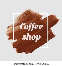 Coffee logo text background vector. Original grunge brush paint texture design acrylic stroke poster over square frame vector. Perfect design for headline, logo and banner.