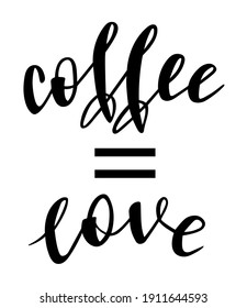 Coffee = Love handwritten lettering vector. Funny wisdom quotes and phrases, elements for cards, banners, posters, mug, drink glasses,scrapbooking, pillow case, phone cases and clothes design.