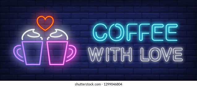 Coffee with love neon text, pair of cups and heart. Saint Valentines Day or romantic date design. Night bright neon sign, colorful billboard, light banner. Vector illustration in neon style.