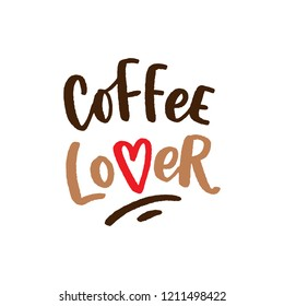 Coffee lover hand drawn lettering phrase. Modern typography slogan for cafe, print, packaging.