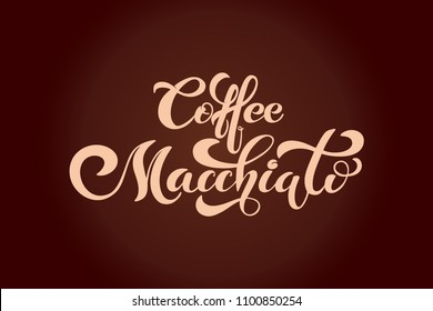 Coffee Macchiato. Handwritten lettering design elements. Template and concept for cafe, menu, coffee house, shop advertising, coffee shop. Vector illustration.