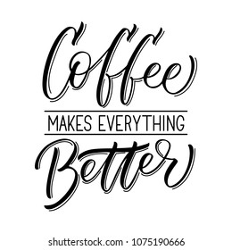 Coffee makes everything better inscription. Vector hand lettered phrase.
