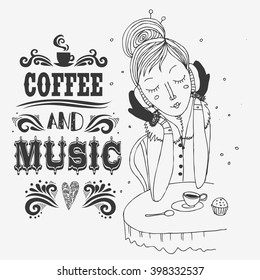 Coffee and music. Typography poster with hand drawn girl.  Inspirational print  for t-shirt, bags, design element for home or cafe.