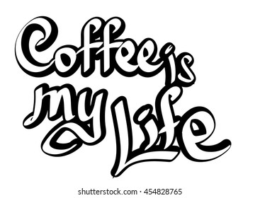 Coffee is my Life, isolated calligraphy phrase, sticker template, words design, vector illustration