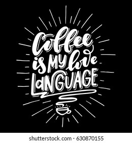 Coffee is my love language.Inspirational quote.Hand drawn illustration with hand lettering.