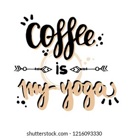 Coffee is my yoga motivation phrase head lettering poster. Vector lettering illustration about coffee ready for print. Coffee and yoga typography concept