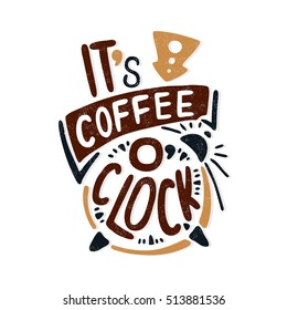 It's coffee o'clock. Decorative letter. Hand drawn lettering. Quote. Vector hand-painted illustration, inscription. Morning coffee. Coffee break vintage illustration. Coffee beans, cappuccino, latte.