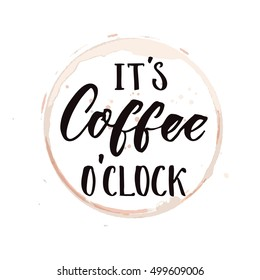It's coffee o'clock. Funny saying about coffee, inspirational saying for posters and t-shirt