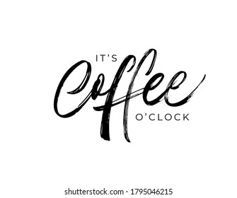 It's coffee o'clock modern quote. Vector brush calligraphy and lettering. Handwritten black text isolated on white background. Phrase about Coffee time. Design for t-shirt, prints, banner, cafe.