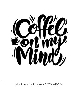Coffee on my mind phrase hand drawn lettering. Modern brush caligraphy. Vector illustration isolated on white background.