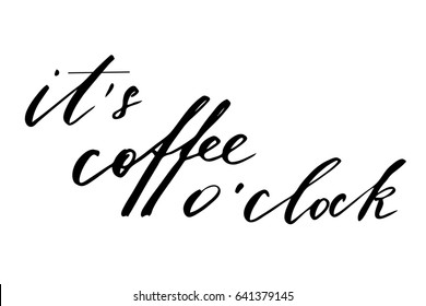 Coffee phrase lettering handwrting It's coffee o'clock. Handwritten black text isolated on white background, vector. Each word is on the different layers