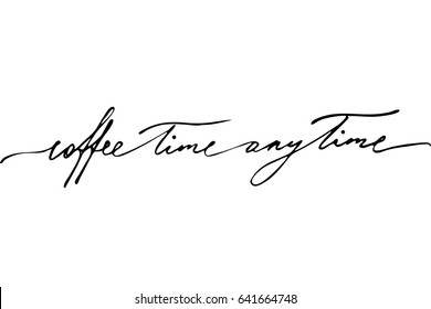 Coffee phrase lettering writing Coffee time anytime. Handwritten black text isolated on white background, vector