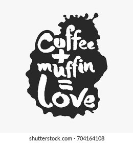 Coffee Plus Muffin Is Love. Hand written calligraphy phrase in an ink blot. White on black. Clipping paths included.