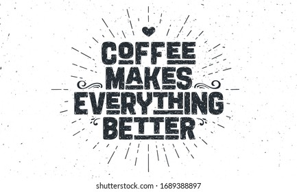 Coffee. Poster with hand drawn lettering Coffee - Makes Everything Better. Sunburst hand drawn vintage drawing for coffee drink, beverage menu or cafe theme, white background. Vector Illustration