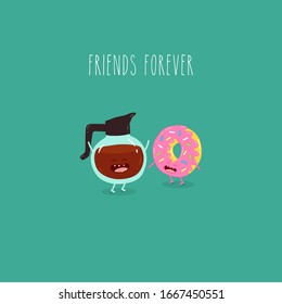 Coffee pot, donut, friends forever. Cute, funny image. Vector illustration. Use for card, poster, banner, web design and print on t-shirt. Easy to edit.