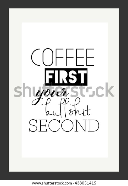 Coffee Quote Coffee First Your Bullshit Stock Vector ...