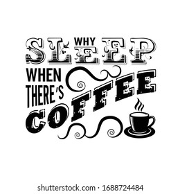 Coffee Quote good for craft. Why sleep when there s coffee.