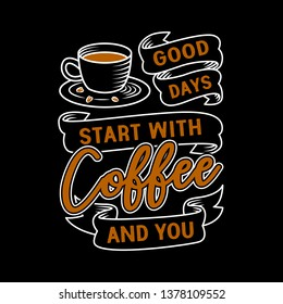 Coffee Quote. Good Days Start with Coffee and You.