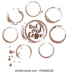 Coffee stains isolated on white background with hand drawn phrase But first Coffee.  Vector illustration.