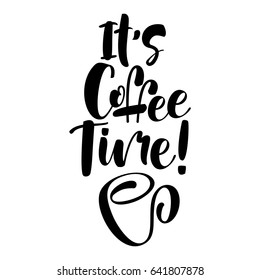 it's coffee time black and white hand written lettering positive quote, inspirational typography design element, calligraphy vector illustration