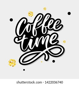 Coffee time card. Hand drawn positive quote. Modern brush calligraphy. Hand drawn lettering background. Ink illustration. Slogan