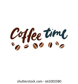 Coffee time. Hand drawn lettering, inscription. Motivational calligraphy poster. Stylish font typography. Quote for cards, invitations. Morning coffee. Coffee break vintage illustration. Brown color.