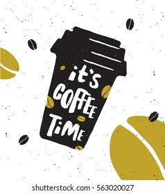 It's coffee time. Lettering poster. Take-out coffee cup and beans.