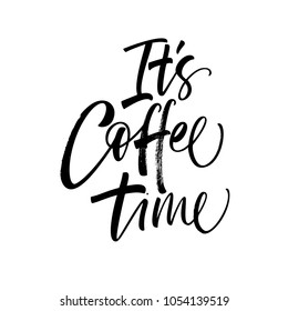 It's coffee time phrase. Ink illustration. Modern brush calligraphy. Isolated on white background.