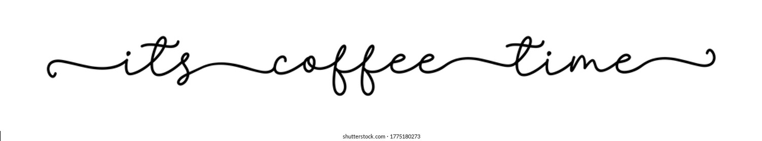 COFFEE TIME. Vector typography quote. Continuous line cursive text its coffee time. Lettering vector illustration for poster, card, banner for cafe. Hand drawn motivation slogan - its coffee time.