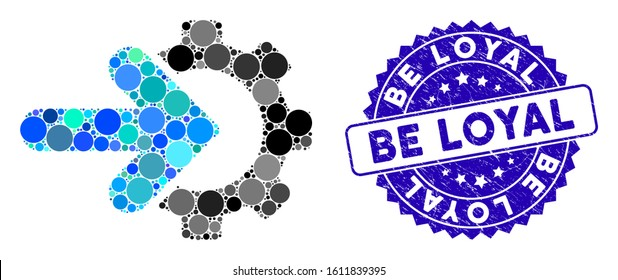 Collage gear integration icon and grunge stamp seal with Be Loyal caption. Mosaic vector is designed with gear integration icon and with random round elements. Be Loyal stamp seal uses blue color,