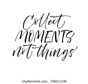 Collect moments not things phrase. Inspirational quote. Ink illustration. Modern brush calligraphy. Isolated on white background.