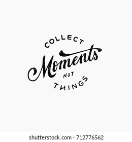 Collect moments not things quote. Ink hand lettering. Modern brush calligraphy. Handwritten phrase. Inspiration graphic design typography element. Hipster simple vector sign.